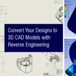 Convert Your Designs to 3D CAD Models with Reverse Engineering