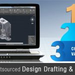 3 Key Rules to Scrutinize an Outsourced Design Drafting and 3D Modeling Company
