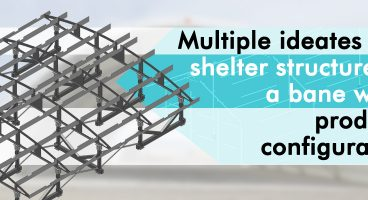Multiple Ideates for Shelter Structure is a Bane with Product Configurator