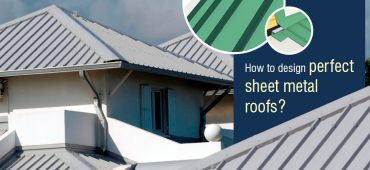 How to Design Perfect Sheet Metal Roofs?