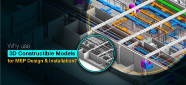 Why use 3D Constructible Models for MEP Design and Installation