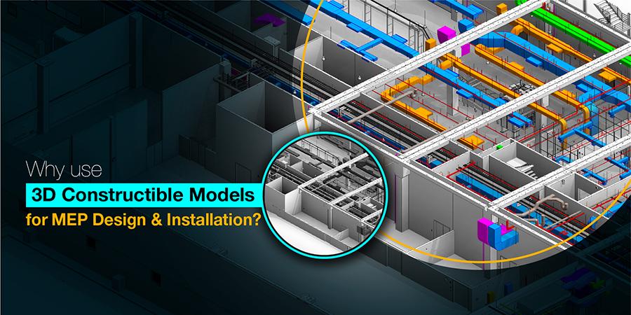 3D Constructible Models for MEP Design